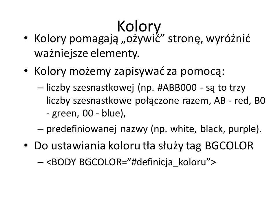 """Kolory Kolory pomagają """"ożywić"""" stronę, wyróżnić ważniejsze elementy. Kolory możemy zapisywać za pomocą: – liczby szesnastkowej (np. #ABB000 - są to t"""