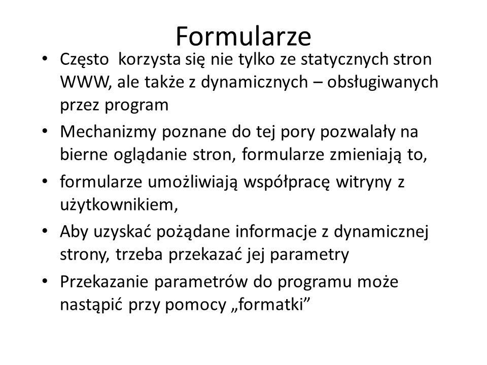 Formularze Często korzysta się nie tylko ze statycznych stron WWW, ale także z dynamicznych – obsługiwanych przez program Mechanizmy poznane do tej po