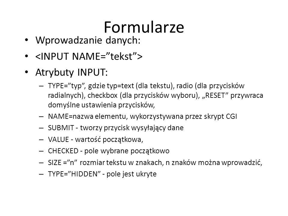 """Formularze Wprowadzanie danych: Atrybuty INPUT: – TYPE=""""typ"""", gdzie typ=text (dla tekstu), radio (dla przycisków radialnych), checkbox (dla przycisków"""