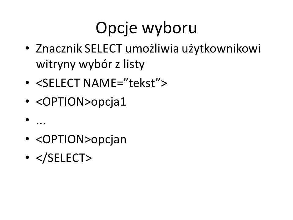 Opcje wyboru Znacznik SELECT umożliwia użytkownikowi witryny wybór z listy opcja1... opcjan