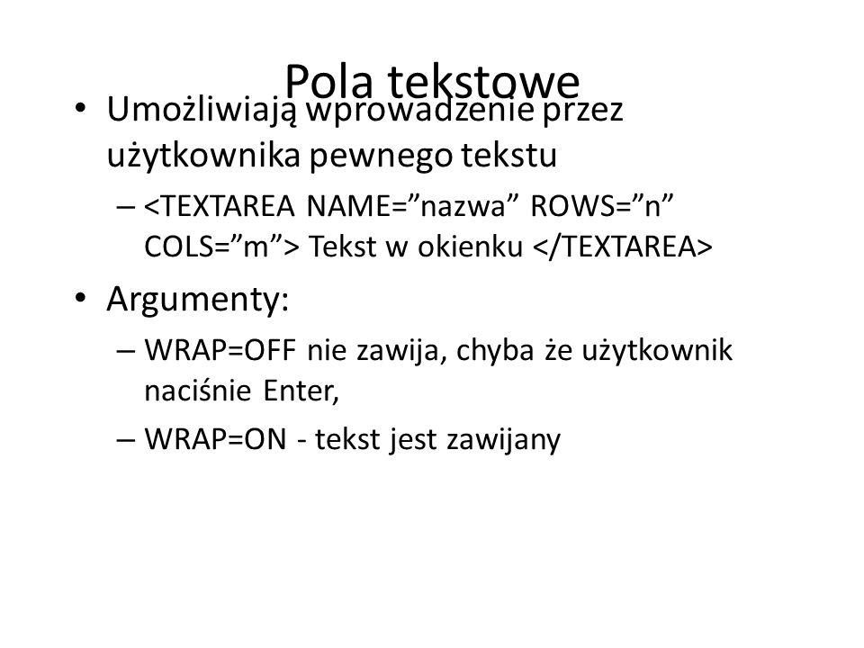 Pola tekstowe Umożliwiają wprowadzenie przez użytkownika pewnego tekstu – Tekst w okienku Argumenty: – WRAP=OFF nie zawija, chyba że użytkownik naciśn