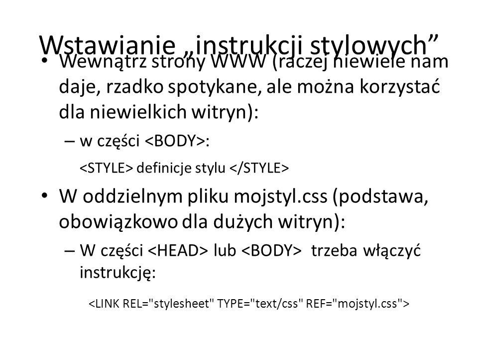 """Wstawianie """"instrukcji stylowych"""" Wewnątrz strony WWW (raczej niewiele nam daje, rzadko spotykane, ale można korzystać dla niewielkich witryn): – w cz"""