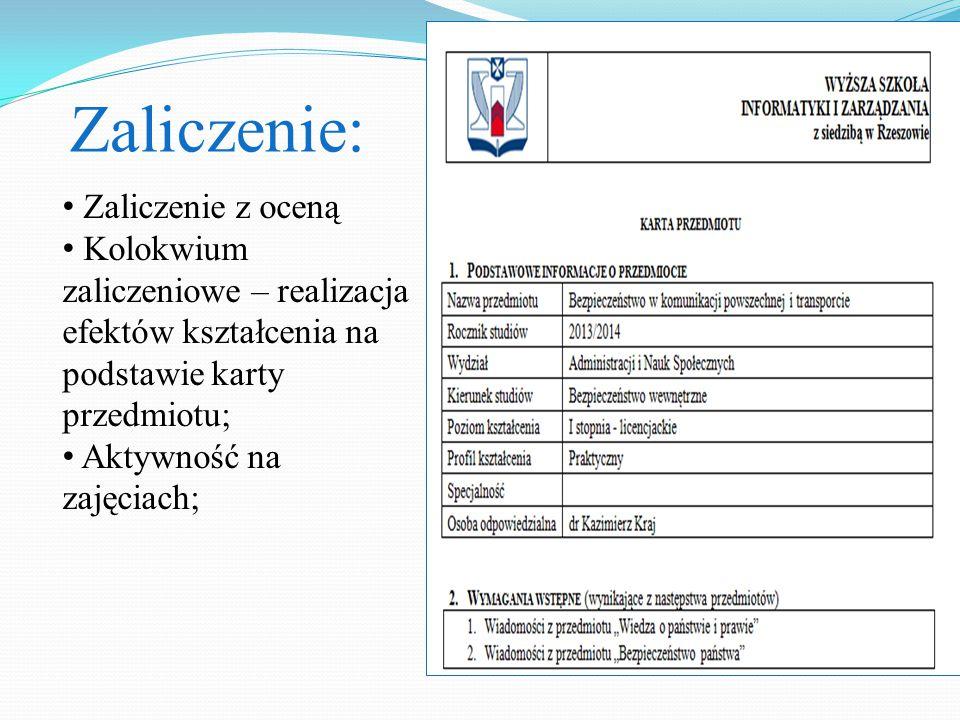 Zaliczenie: Zaliczenie z oceną Kolokwium zaliczeniowe – realizacja efektów kształcenia na podstawie karty przedmiotu; Aktywność na zajęciach;
