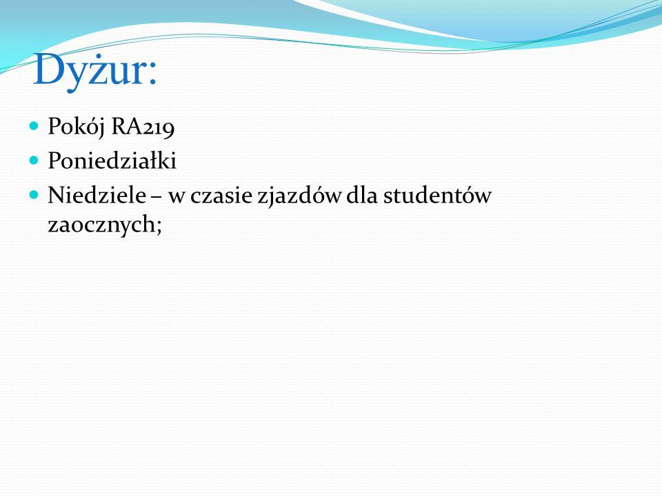Dyżur: Pokój RA219 Poniedziałki Niedziele – w czasie zjazdów dla studentów zaocznych;