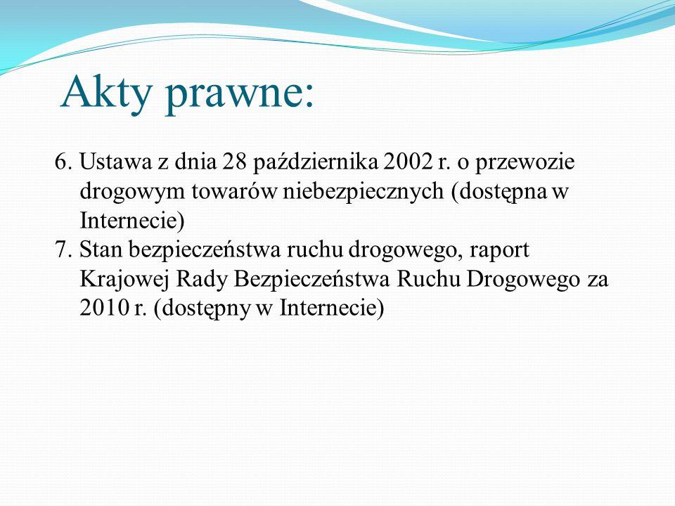 6. Ustawa z dnia 28 października 2002 r. o przewozie drogowym towarów niebezpiecznych (dostępna w Internecie) 7. Stan bezpieczeństwa ruchu drogowego,