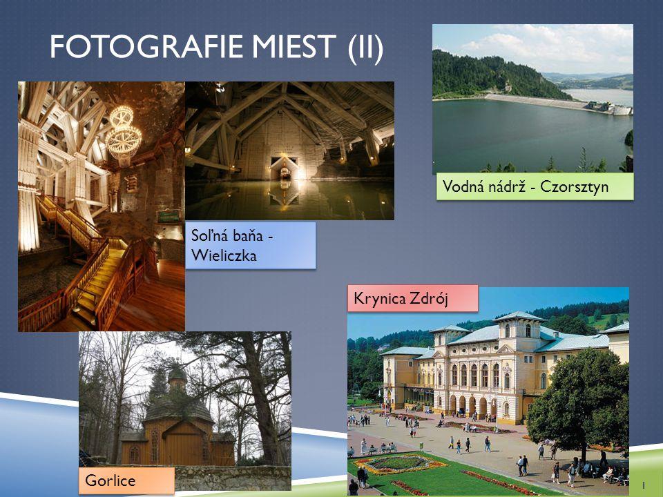 FOTOGRAFIE MIEST (II) 1 Soľná baňa - Wieliczka Krynica Zdrój Vodná nádrž - Czorsztyn Gorlice