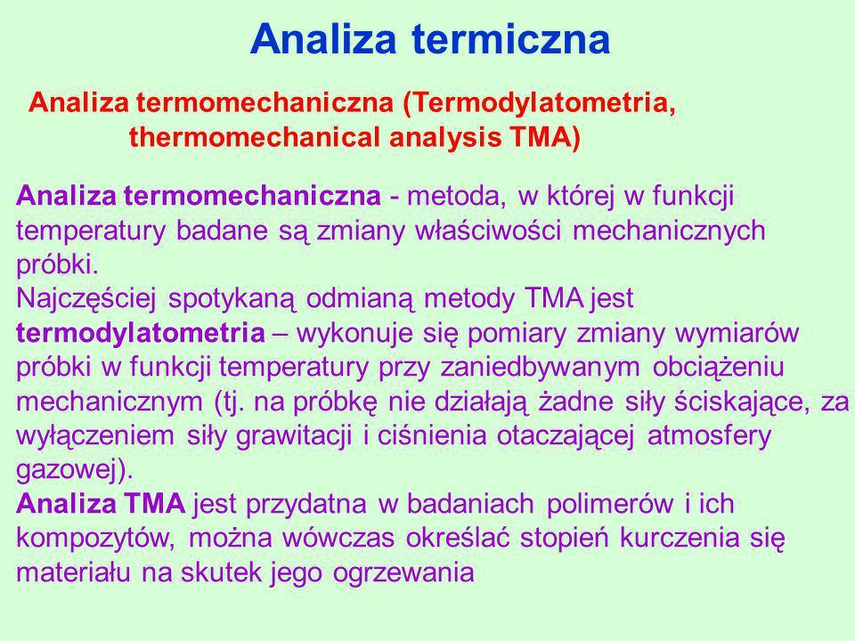 Analiza termiczna Analiza termomechaniczna (Termodylatometria, thermomechanical analysis TMA) Analiza termomechaniczna - metoda, w której w funkcji te