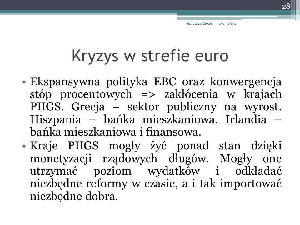 Kryzys w strefie euro Ekspansywna polityka EBC oraz konwergencja stóp procentowych => zakłócenia w krajach PIIGS.