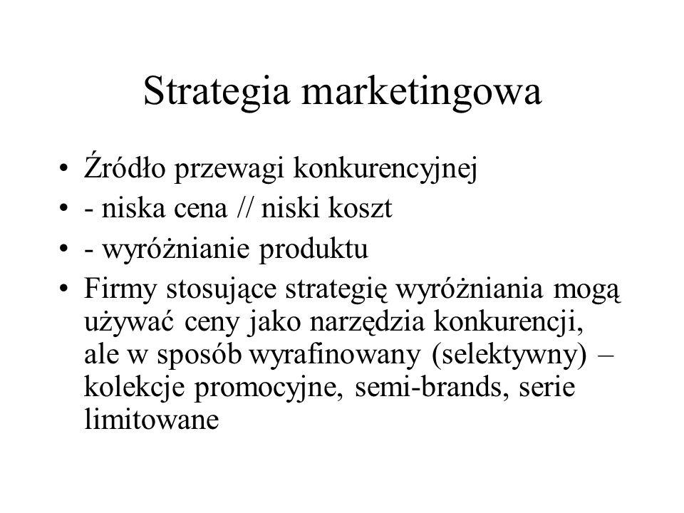 Strategia marketingowa Źródło przewagi konkurencyjnej - niska cena // niski koszt - wyróżnianie produktu Firmy stosujące strategię wyróżniania mogą uż
