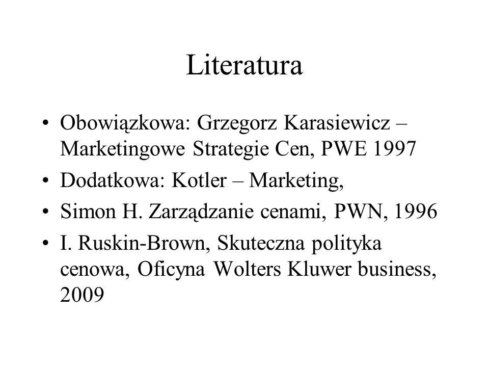 Literatura Obowiązkowa: Grzegorz Karasiewicz – Marketingowe Strategie Cen, PWE 1997 Dodatkowa: Kotler – Marketing, Simon H. Zarządzanie cenami, PWN, 1