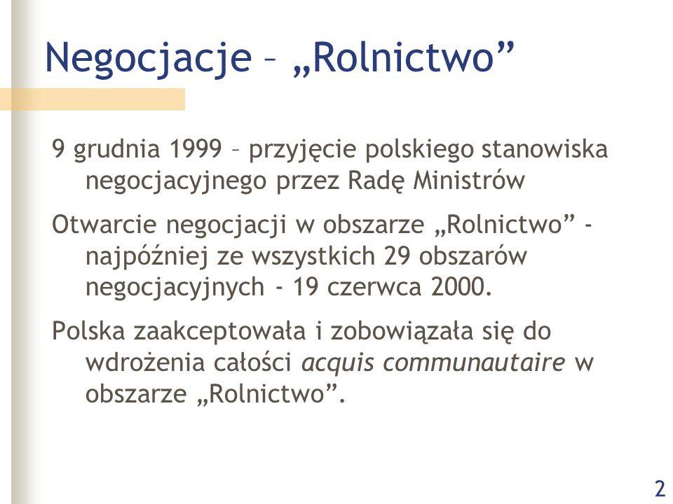 """2 Negocjacje – """"Rolnictwo 9 grudnia 1999 – przyjęcie polskiego stanowiska negocjacyjnego przez Radę Ministrów Otwarcie negocjacji w obszarze """"Rolnictwo - najpóźniej ze wszystkich 29 obszarów negocjacyjnych - 19 czerwca 2000."""