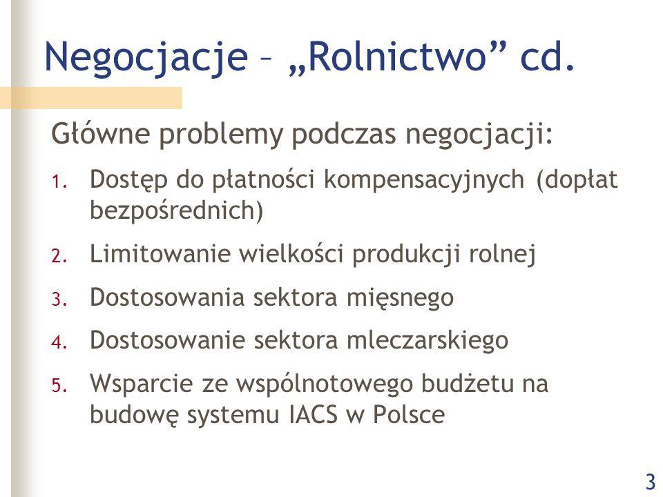 """3 Negocjacje – """"Rolnictwo"""" cd. Główne problemy podczas negocjacji: 1. Dostęp do płatności kompensacyjnych (dopłat bezpośrednich) 2. Limitowanie wielko"""