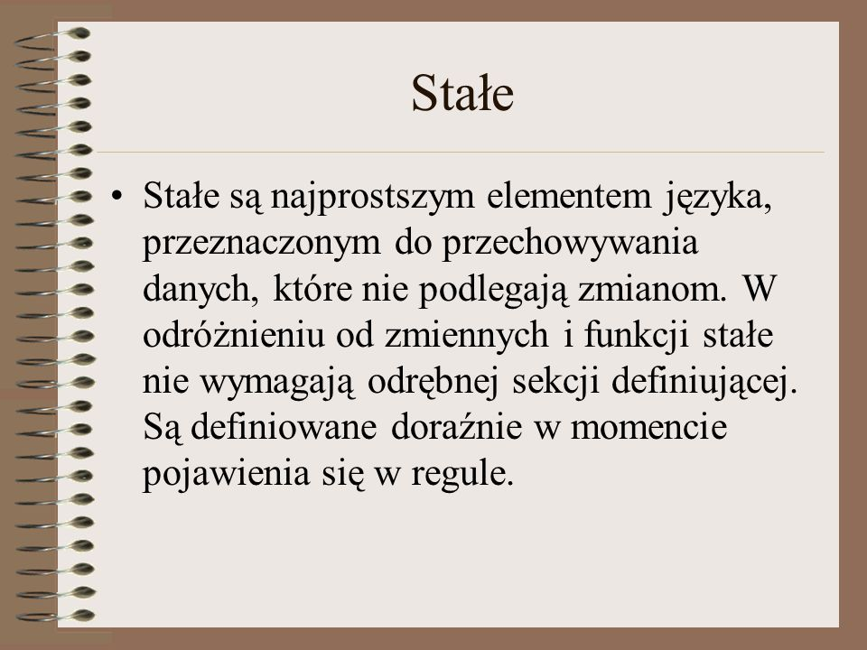 Stałe Stałe są najprostszym elementem języka, przeznaczonym do przechowywania danych, które nie podlegają zmianom.