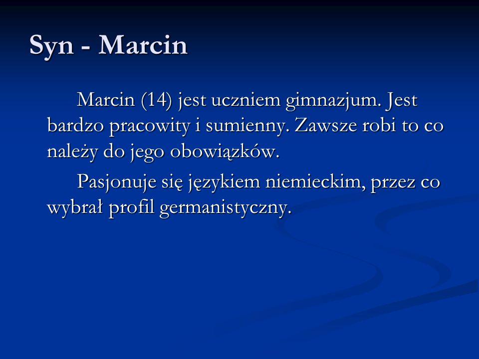 Syn - Marcin Marcin (14) jest uczniem gimnazjum. Jest bardzo pracowity i sumienny.