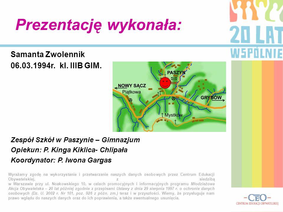 Samanta Zwolennik 06.03.1994r.kl. IIIB GIM. Zespół Szkół w Paszynie – Gimnazjum Opiekun: P.