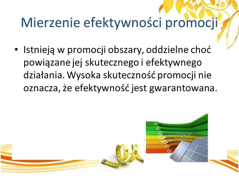 Mierzenie efektywności promocji Istnieją w promocji obszary, oddzielne choć powiązane jej skutecznego i efektywnego działania. Wysoka skuteczność prom