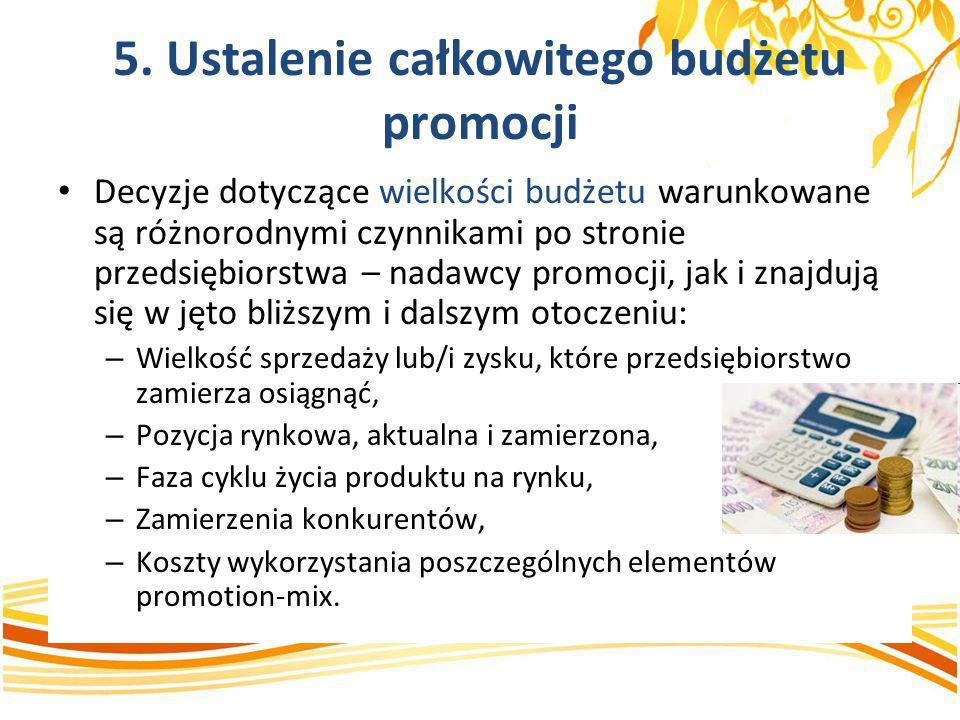 5. Ustalenie całkowitego budżetu promocji Decyzje dotyczące wielkości budżetu warunkowane są różnorodnymi czynnikami po stronie przedsiębiorstwa – nad