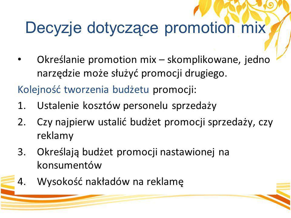 Decyzje dotyczące promotion mix Określanie promotion mix – skomplikowane, jedno narzędzie może służyć promocji drugiego. Kolejność tworzenia budżetu p