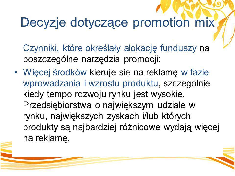 Decyzje dotyczące promotion mix Czynniki, które określały alokację funduszy na poszczególne narzędzia promocji: Więcej środków kieruje się na reklamę
