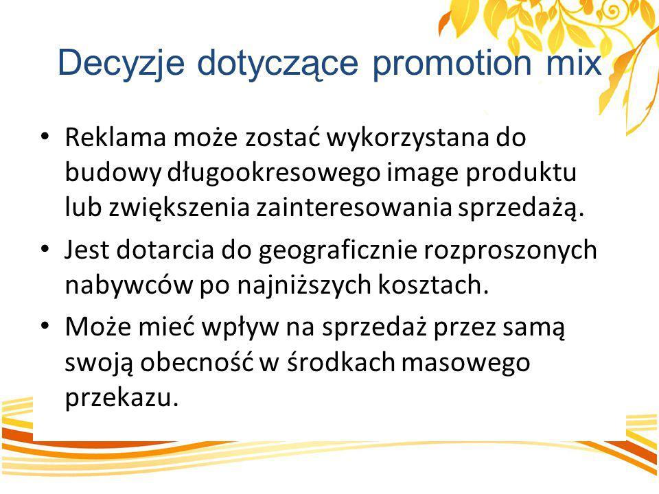 Decyzje dotyczące promotion mix Reklama może zostać wykorzystana do budowy długookresowego image produktu lub zwiększenia zainteresowania sprzedażą. J