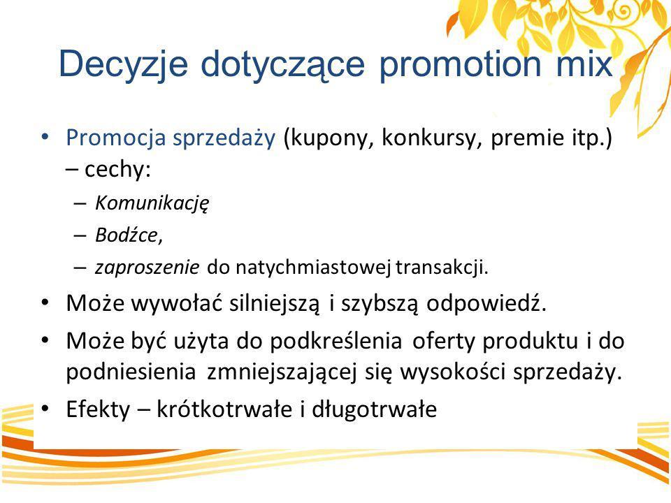 Decyzje dotyczące promotion mix Promocja sprzedaży (kupony, konkursy, premie itp.) – cechy: – Komunikację – Bodźce, – zaproszenie do natychmiastowej t