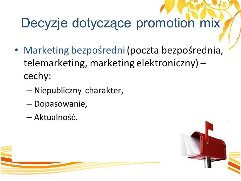 Decyzje dotyczące promotion mix Marketing bezpośredni (poczta bezpośrednia, telemarketing, marketing elektroniczny) – cechy: – Niepubliczny charakter,