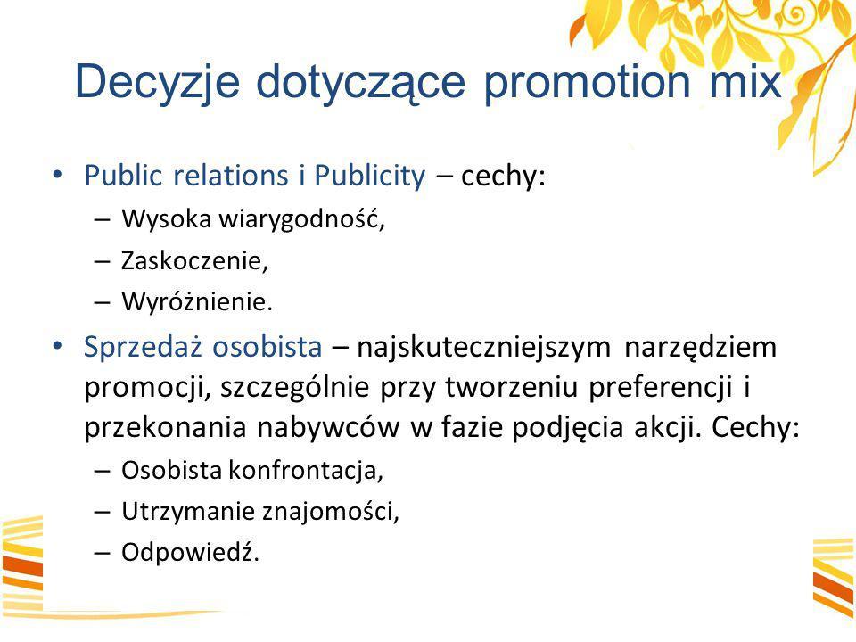 Decyzje dotyczące promotion mix Public relations i Publicity – cechy: – Wysoka wiarygodność, – Zaskoczenie, – Wyróżnienie. Sprzedaż osobista – najskut