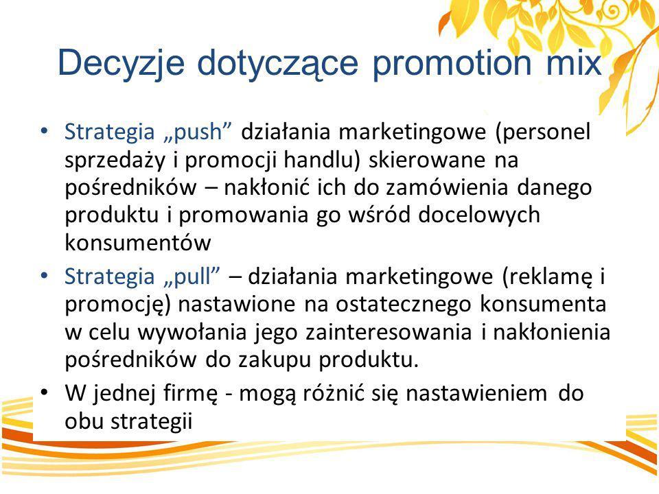 """Decyzje dotyczące promotion mix Strategia """"push"""" działania marketingowe (personel sprzedaży i promocji handlu) skierowane na pośredników – nakłonić ic"""