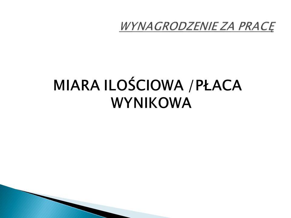 MIARA ILOŚCIOWA /PŁACA WYNIKOWA