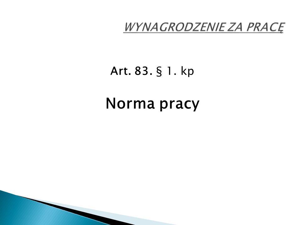Art. 83. § 1. kp Norma pracy