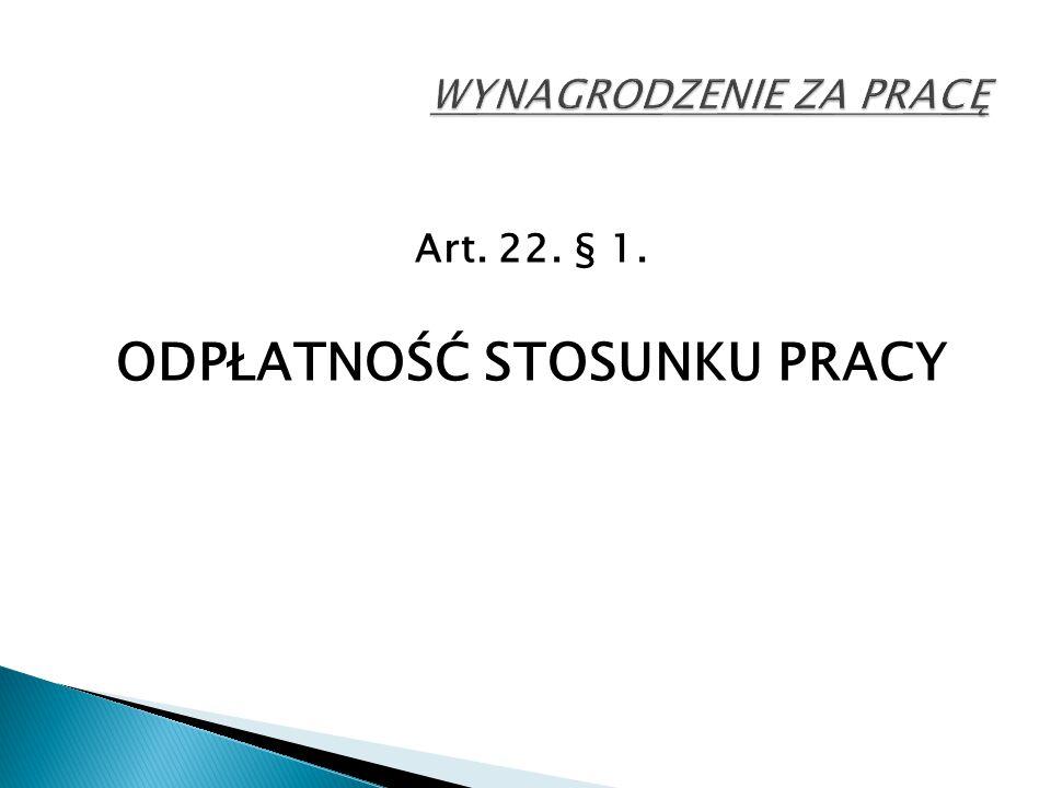 Art. 22. § 1. ODPŁATNOŚĆ STOSUNKU PRACY