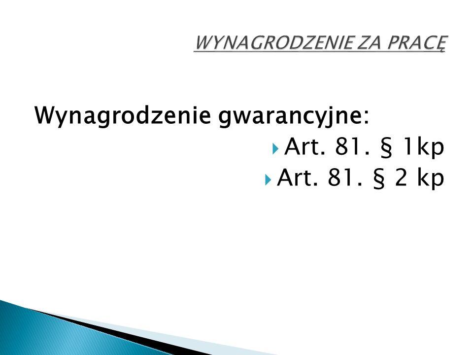 Wynagrodzenie gwarancyjne:  Art. 81. § 1kp  Art. 81. § 2 kp