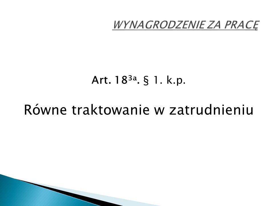 Art. 18 3a. § 1. k.p. Równe traktowanie w zatrudnieniu