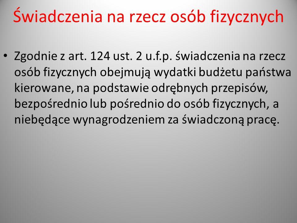 Świadczenia na rzecz osób fizycznych Zgodnie z art. 124 ust. 2 u.f.p. świadczenia na rzecz osób fizycznych obejmują wydatki budżetu państwa kierowane,