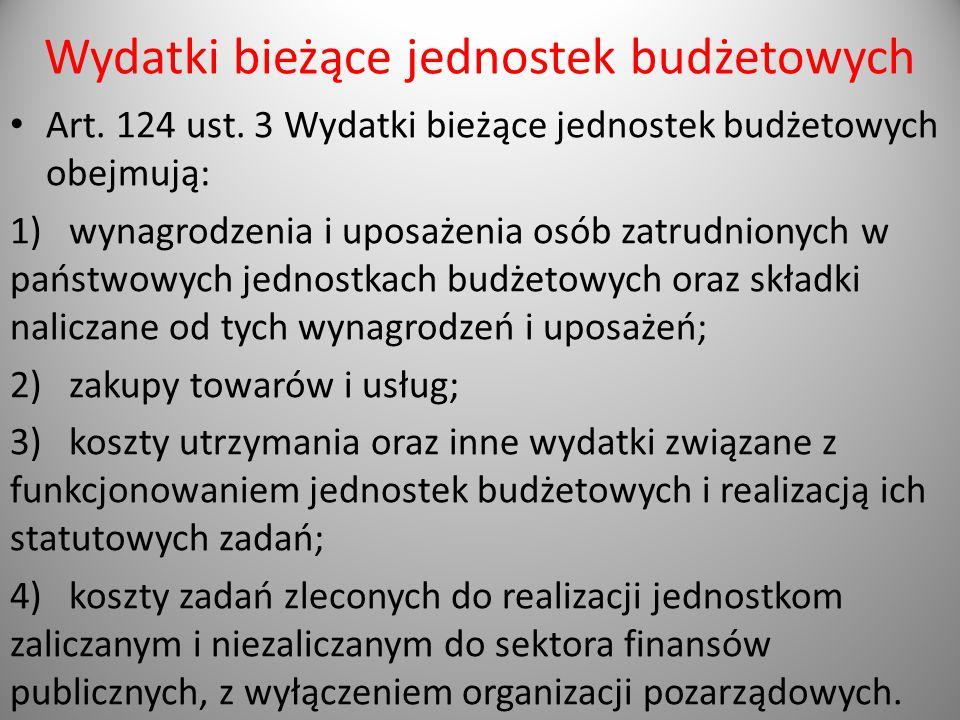 Wydatki bieżące jednostek budżetowych Art. 124 ust. 3 Wydatki bieżące jednostek budżetowych obejmują: 1) wynagrodzenia i uposażenia osób zatrudnionych