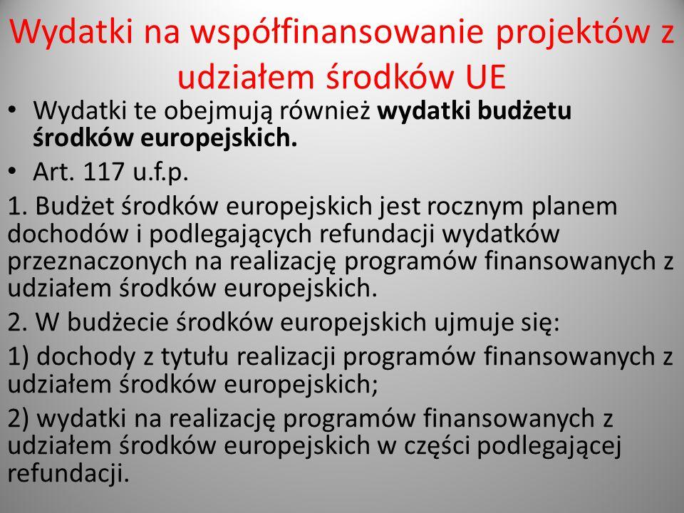 Wydatki na współfinansowanie projektów z udziałem środków UE Wydatki te obejmują również wydatki budżetu środków europejskich. Art. 117 u.f.p. 1. Budż