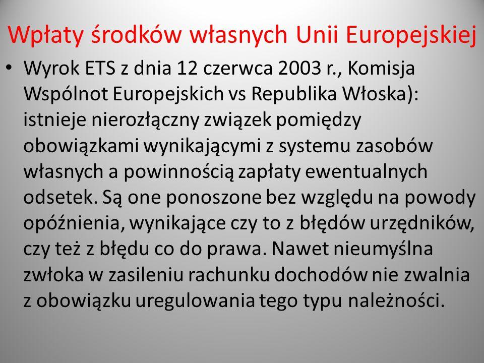Wpłaty środków własnych Unii Europejskiej Wyrok ETS z dnia 12 czerwca 2003 r., Komisja Wspólnot Europejskich vs Republika Włoska): istnieje nierozłącz
