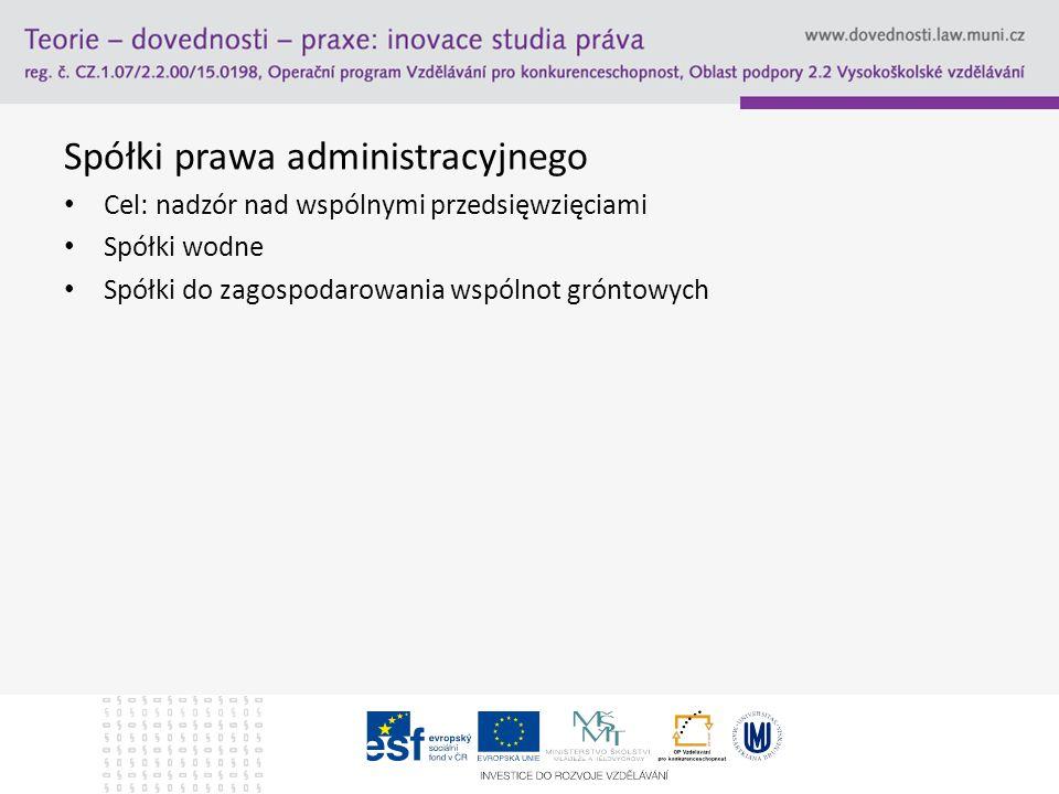 Spółki prawa administracyjnego Cel: nadzór nad wspólnymi przedsięwzięciami Spółki wodne Spółki do zagospodarowania wspólnot gróntowych