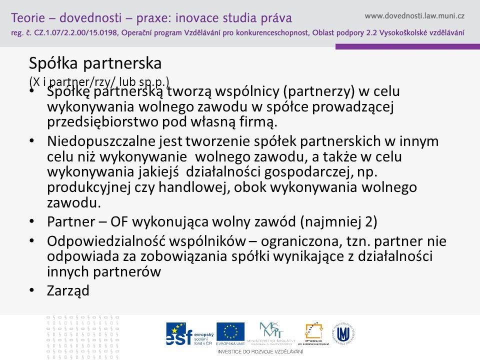 Spółka partnerska (X i partner/rzy/ lub sp.p.) Spółkę partnerską tworzą wspólnicy (partnerzy) w celu wykonywania wolnego zawodu w spółce prowadzącej p