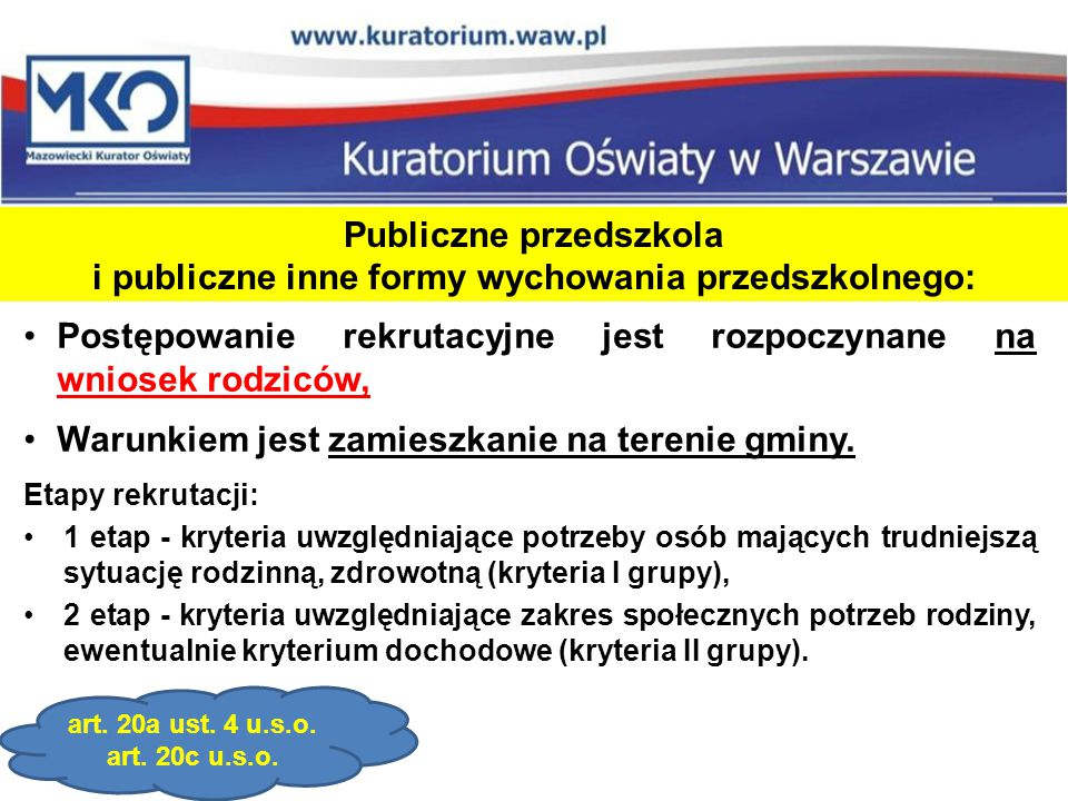 Publiczne przedszkola i publiczne inne formy wychowania przedszkolnego: Postępowanie rekrutacyjne jest rozpoczynane na wniosek rodziców, Warunkiem jest zamieszkanie na terenie gminy.