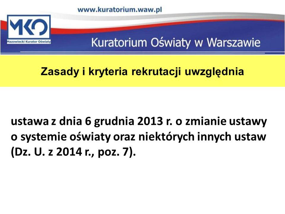 Zasady i kryteria rekrutacji uwzględnia ustawa z dnia 6 grudnia 2013 r.