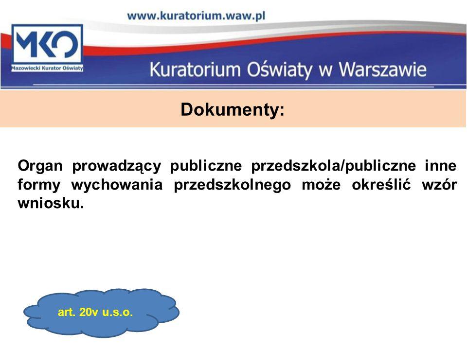 Dokumenty: Organ prowadzący publiczne przedszkola/publiczne inne formy wychowania przedszkolnego może określić wzór wniosku.