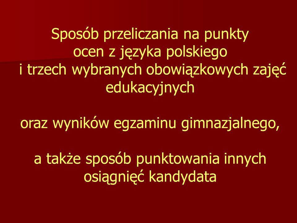 Sposób przeliczania na punkty ocen z języka polskiego i trzech wybranych obowiązkowych zajęć edukacyjnych oraz wyników egzaminu gimnazjalnego, a także sposób punktowania innych osiągnięć kandydata