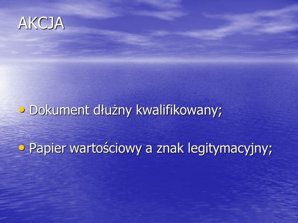 AKCJA Dokument dłużny kwalifikowany; Dokument dłużny kwalifikowany; Papier wartościowy a znak legitymacyjny; Papier wartościowy a znak legitymacyjny;