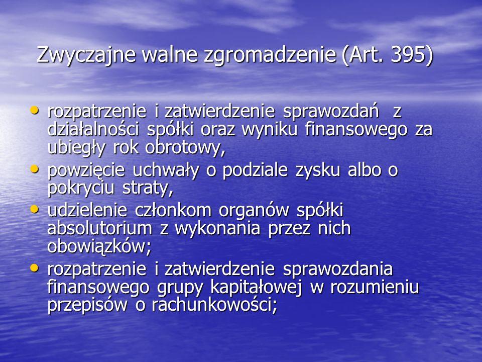 Zwyczajne walne zgromadzenie (Art. 395) Zwyczajne walne zgromadzenie (Art.