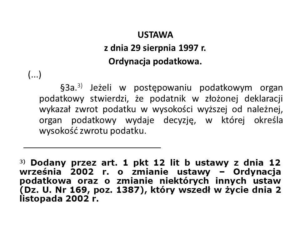 USTAWA z dnia 29 sierpnia 1997 r. Ordynacja podatkowa. (...) §3a. 3) Jeżeli w postępowaniu podatkowym organ podatkowy stwierdzi, że podatnik w złożone