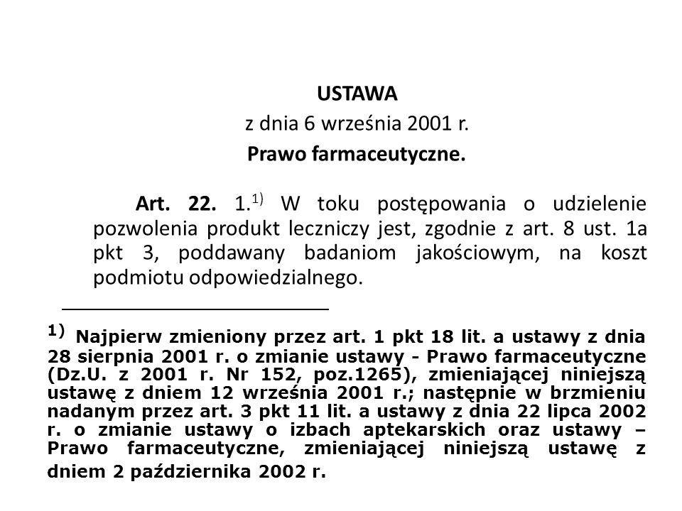 USTAWA z dnia 6 września 2001 r. Prawo farmaceutyczne. Art. 22. 1. 1) W toku postępowania o udzielenie pozwolenia produkt leczniczy jest, zgodnie z ar