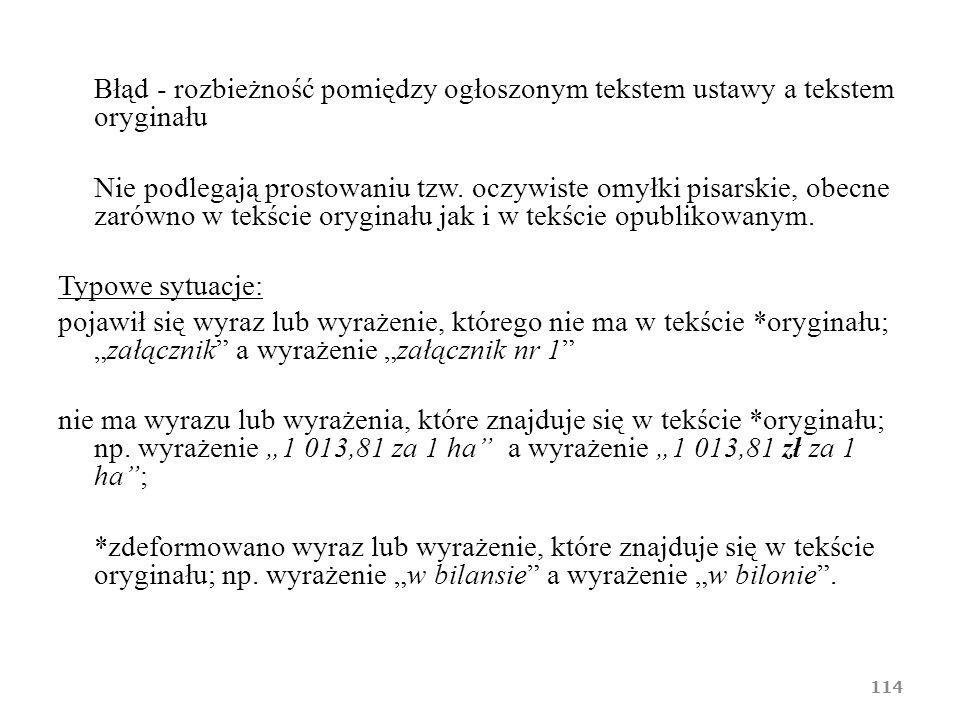 Błąd - rozbieżność pomiędzy ogłoszonym tekstem ustawy a tekstem oryginału Nie podlegają prostowaniu tzw. oczywiste omyłki pisarskie, obecne zarówno w
