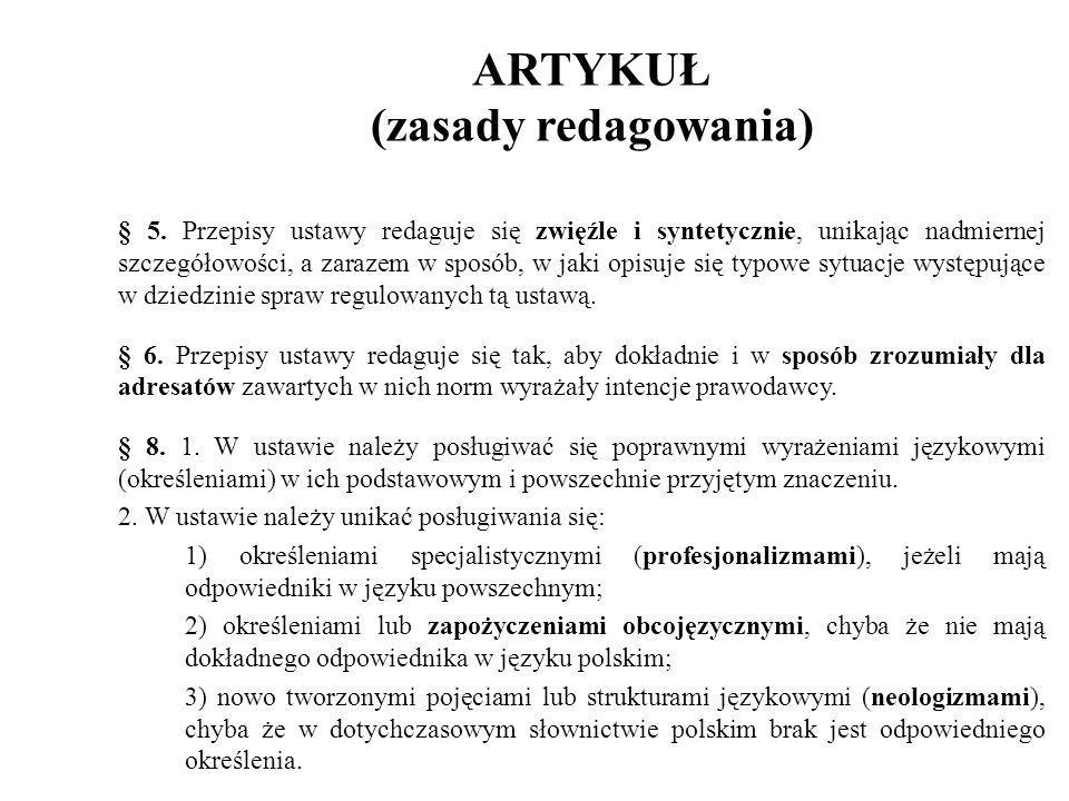 ARTYKUŁ (zasady redagowania) § 5. Przepisy ustawy redaguje się zwięźle i syntetycznie, unikając nadmiernej szczegółowości, a zarazem w sposób, w jaki