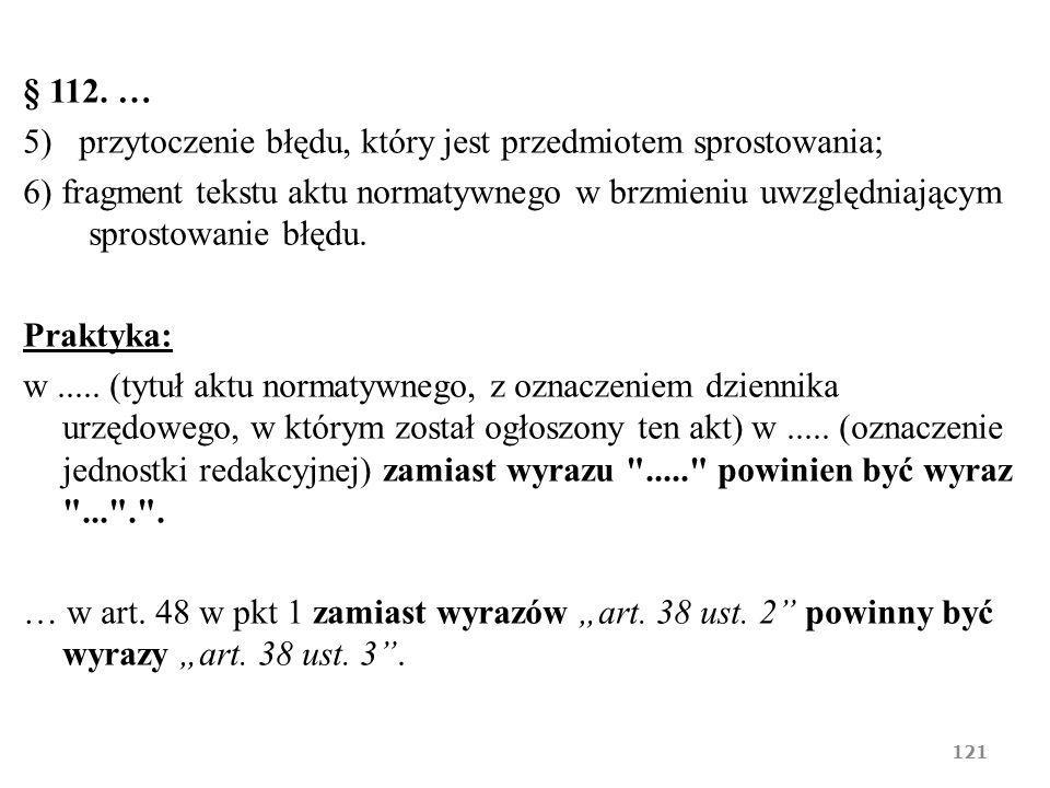 § 112. … 5) przytoczenie błędu, który jest przedmiotem sprostowania; 6) fragment tekstu aktu normatywnego w brzmieniu uwzględniającym sprostowanie błę